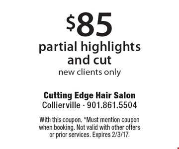 $85 partial highlights and cut. New clients only. With this coupon. *Must mention coupon when booking. Not valid with other offers or prior services. Expires 2/3/17.