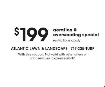 $199 aeration & overseeding special restrictions apply. With this coupon. Not valid with other offers or prior services. Expires 2-28-17.