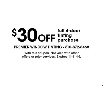 $30 Off full 4-door tinting purchase. With this coupon. Not valid with other offers or prior services. Expires 11-11-16.