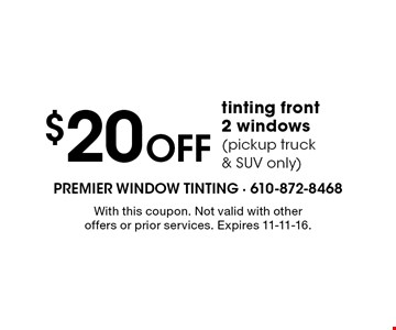 $20 Off tinting front 2 windows(pickup truck& SUV only). With this coupon. Not valid with other offers or prior services. Expires 11-11-16.