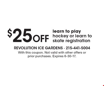 $25 OFF learn to play hockey or learn to skate registration. With this coupon. Not valid with other offers or prior purchases. Expires 6-30-17.