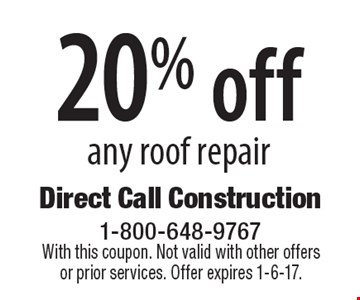 20% off any roof repair. With this coupon. Not valid with other offers or prior services. Offer expires 1-6-17.