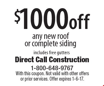 $1000 off any new roof or complete siding includes free gutters. With this coupon. Not valid with other offers or prior services. Offer expires 1-6-17.