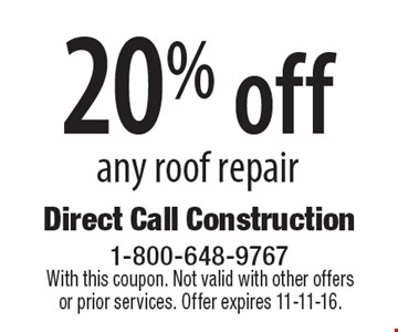 20% off any roof repair. With this coupon. Not valid with other offers or prior services. Offer expires 11-11-16.