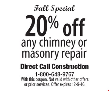 Fall Special 20% off any chimney or masonry repair. With this coupon. Not valid with other offers or prior services. Offer expires 12-9-16.