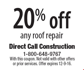 20% off any roof repair. With this coupon. Not valid with other offers or prior services. Offer expires 12-9-16.