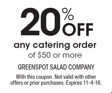 20% OFF any catering order of $50 or more. With this coupon. Not valid with other offers or prior purchases. Expires 11-4-16.