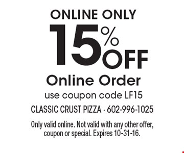 ONLINE ONLY 15% Off Online Order use coupon code LF15. Only valid online. Not valid with any other offer, coupon or special. Expires 10-31-16.