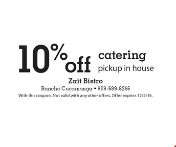 10% off catering pickup in house. With this coupon. Not valid with any other offers. Offer expires 12/2/16.