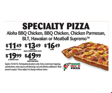 Specialty Pizza $10.49 to $44.99