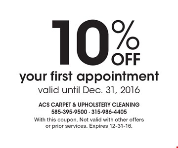 10% Off your first appointment valid until Dec. 31, 2016. With this coupon. Not valid with other offers or prior services. Expires 12-31-16.