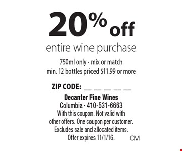 20% off entire wine purchase. 750ml only. Mix or match min. 12 bottles priced $11.99 or more. ZIP CODE:__________. With this coupon. Not valid with other offers. One coupon per customer. Excludes sale and allocated items. Offer expires 11/1/16.