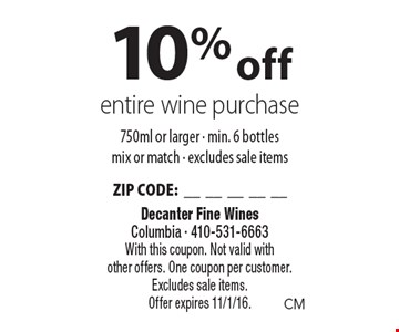 10% off entire wine purchase. 750ml or larger. Min. 6 bottles mix or match. Excludes sale items ZIP CODE:__________. With this coupon. Not valid with other offers. One coupon per customer. Excludes sale items. Offer expires 11/1/16.