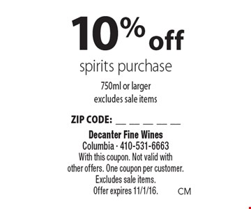 10% off spirits purchase. 750ml or larger. Excludes sale items. ZIP CODE:__________. With this coupon. Not valid with other offers. One coupon per customer. Excludes sale items. Offer expires 11/1/16.