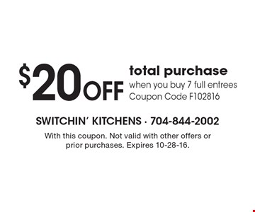 $20 OFF total purchase when you buy 7 full entrees. Coupon Code F102816. With this coupon. Not valid with other offers or prior purchases. Expires 10-28-16.
