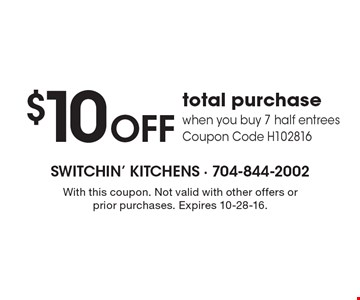 $10 OFF total purchase when you buy 7 half entrees. Coupon Code H102816. With this coupon. Not valid with other offers or prior purchases. Expires 10-28-16.