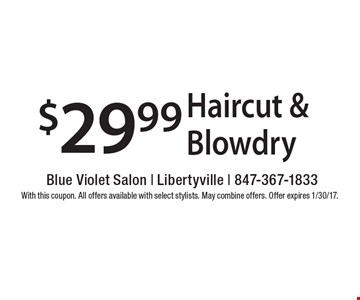 $29.99 Haircut & Blowdry. With this coupon. All offers available with select stylists. May combine offers. Offer expires 1/30/17.