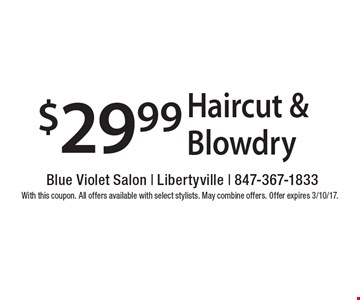 $29.99 Haircut & Blowdry. With this coupon. All offers available with select stylists. May combine offers. Offer expires 3/10/17.