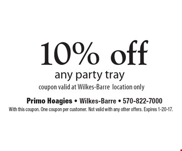 10% off any party tray. Coupon valid at Wilkes-Barre location only. With this coupon. One coupon per customer. Not valid with any other offers. Expires 1-20-17.