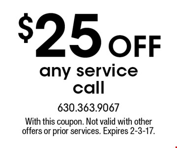 $25 off any service call. With this coupon. Not valid with other offers or prior services. Expires 2-3-17.