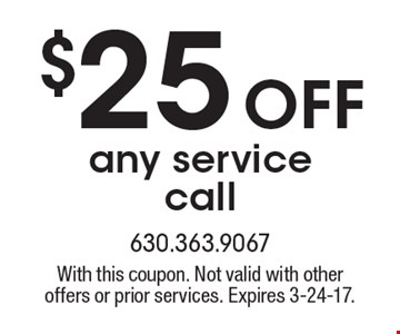 $25 off any service call. With this coupon. Not valid with other offers or prior services. Expires 3-24-17.