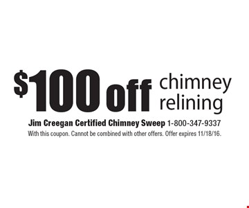 $100 off chimney relining. With this coupon. Cannot be combined with other offers. Offer expires 11/18/16.