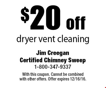 $20 off dryer vent cleaning. With this coupon. Cannot be combined with other offers. Offer expires 12/16/16.