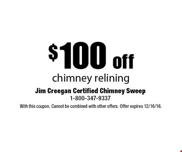 $100 off chimney relining. With this coupon. Cannot be combined with other offers. Offer expires 12/16/16.