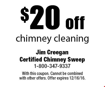 $20 off chimney cleaning. With this coupon. Cannot be combined with other offers. Offer expires 12/16/16.