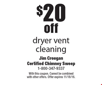 $20 off dryer vent cleaning. With this coupon. Cannot be combined with other offers. Offer expires 11/18/16.