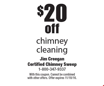 $20 off chimney cleaning. With this coupon. Cannot be combined with other offers. Offer expires 11/18/16.
