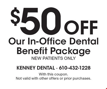 $50 off Our In-Office Dental Benefit Package New patients only. With this coupon. Not valid with other offers or prior purchases.