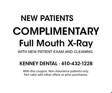 NEW PATIENTS. Complimentary Full Mouth X-Ray with new patient exam and cleaning. With this coupon. Non-insurance patients only. Not valid with other offers or prior purchases.