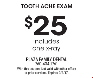 $25 tooth ache exam includes one x-ray. With this coupon. Not valid with other offers or prior services. Expires 2/3/17.