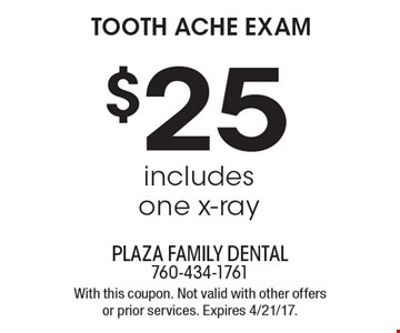 $25 tooth ache exam includes one x-ray. With this coupon. Not valid with other offers or prior services. Expires 4/21/17.