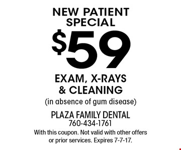 New patient special. $59 EXAM, X-RAYS & CLEANING (in absence of gum disease). With this coupon. Not valid with other offers or prior services. Expires 7-7-17.