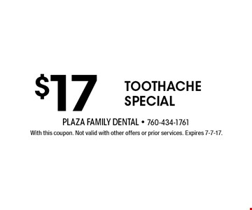 $17 Toothache special. With this coupon. Not valid with other offers or prior services. Expires 7-7-17.