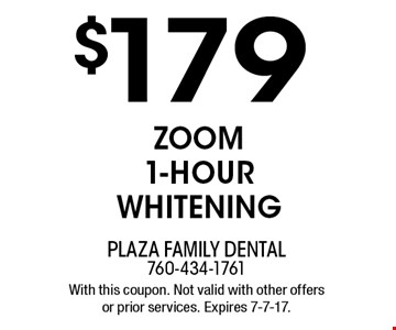 $179 zoom 1-hour whitening. With this coupon. Not valid with other offers or prior services. Expires 7-7-17.