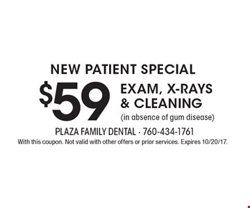 new patient special $59 EXAM, X-RAYS & CLEANING (in absence of gum disease). With this coupon. Not valid with other offers or prior services. Expires 10/20/17.