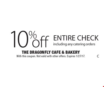 10% off entire check including any catering orders. With this coupon. Not valid with other offers. Expires 1/27/17.