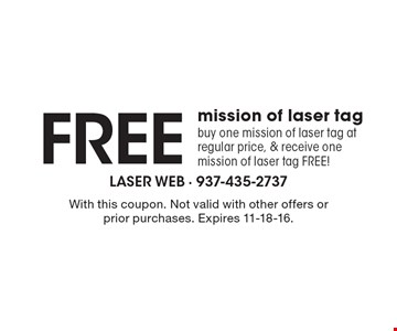 Free mission of laser tag. Buy one mission of laser tag at regular price, & receive one mission of laser tag FREE! With this coupon. Not valid with other offers or prior purchases. Expires 11-18-16.