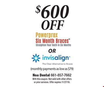 $600 Off Powerprox Six Month Braces (Straighten Your Teeth In Six Months) OR Invisalign (The Clear Alternative To Braces). (monthly payments as low as $79). With this coupon. Not valid with other offers or prior services. Offer expires 11/27/16.