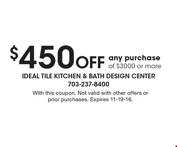 $450 Off any purchase of $3000 or more. With this coupon. Not valid with other offers or prior purchases. Expires 11-19-16.