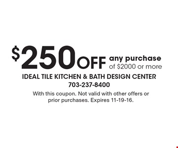 $250 Off any purchase of $2000 or more. With this coupon. Not valid with other offers or prior purchases. Expires 11-19-16.