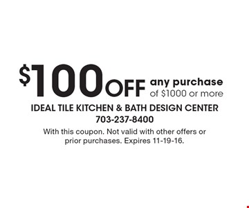 $100 Off any purchase of $1000 or more. With this coupon. Not valid with other offers or prior purchases. Expires 11-19-16.