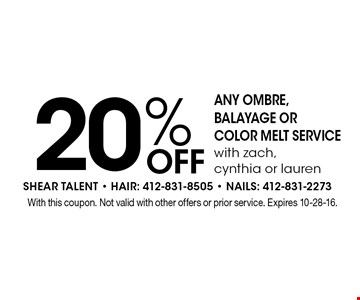 20% Off ANY OMBRE, BALAYAGE OR COLOR MELT SERVICE with zach, cynthia or lauren. With this coupon. Not valid with other offers or prior service. Expires 10-28-16.