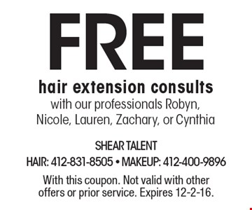 Free hair extension consults with our professionals Robyn, Nicole, Lauren, Zachary, or Cynthia. With this coupon. Not valid with other offers or prior service. Expires 12-2-16.