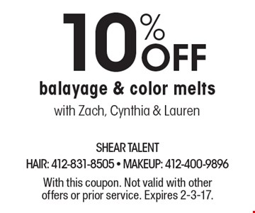 10% off balayage & color melts with Zach, Cynthia & Lauren. With this coupon. Not valid with other offers or prior service. Expires 2-3-17.
