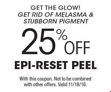 25%OFF epi-reset peel get the glow!get rid of melasma & stubborn pigment. With this coupon. Not to be combined with other offers. Valid 11/18/16.