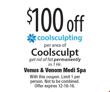 $100 off per area of Coolsculpt. Get rid of fat permanently in 1 Hr. With this coupon. Limit 1 per person. Not to be combined. Offer expires 12-16-16.